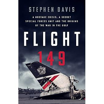 Flight 149  A Hostage Crisis a Secret Special Forces Unit and the Origins of the Gulf War by Stephen Davis
