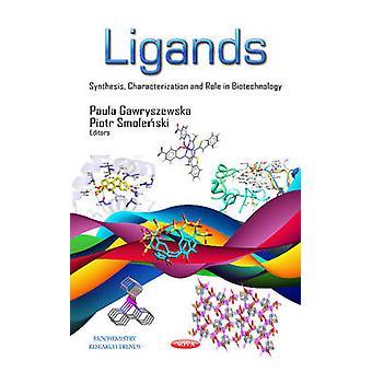 Ligands Synthesis Characterization and Role in Biotechnology par Paula Gawryszewska et édité par Piotr Stalmaszczyk