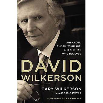 David Wilkerson - The Cross - the Switchblade - and the Man Who Believ