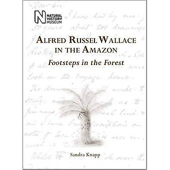 Alfred Russel Wallace in the Amazon - Footsteps in the Forest (Revised