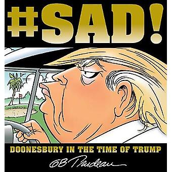 #SAD! - Doonesbury in the Time of Trump by G. B. Trudeau - 97814494899