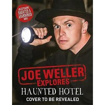 Joe Weller udforsker - hjemsøgt Hotel af Joe Weller - 9781472252630 bog