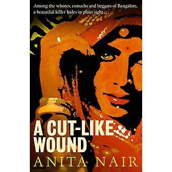 A Cut-like Wound by Anita Nair - 9781908524362 Book