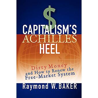 Capitalism's Achilles Heel - Dirty Money and How to Renew the Free-Mar