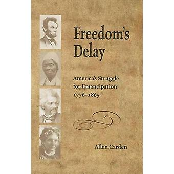 Freedom's Delay - America's Struggle for Emancipation - 1776-1865 by A