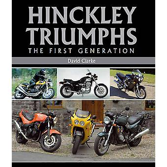 Hinckley Triumphs - The First Generation by David Clarke - 97818479734