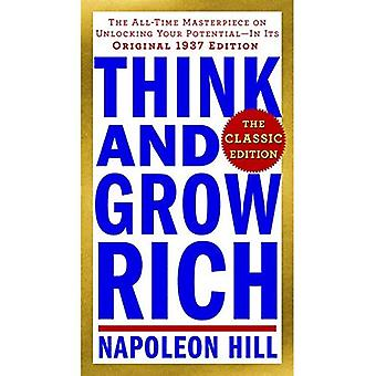 Ajattele ja Grow Rich: Classic Edition: kaikkien aikojen mestariteos mahdollisuuksien käyttöönotosta potentiaaliset--sen alkuperäisessä...