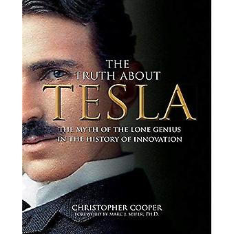 The Truth about Tesla: The� Myth of the Lone Genius in the History of Innovation
