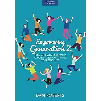 Empowering Generation Z - How and why leadership opportunities can ins