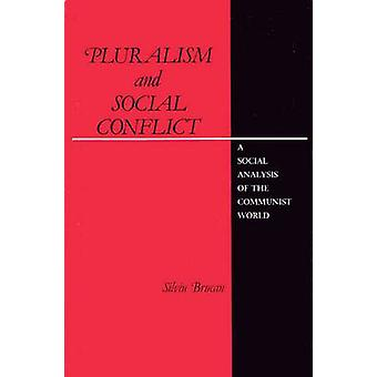 Pluralism and Social Conflict A Social Analysis of the Communist World by Brucan & Silviu