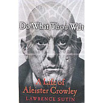 Gøre hvad du vil. et liv af Aleister Crowley af Sutin & Lawrence