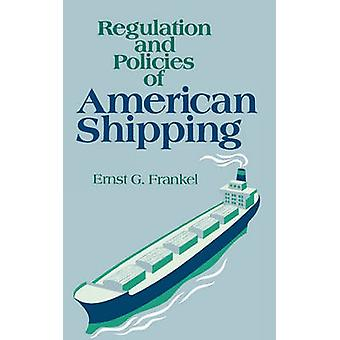 Regulation and Policies of American Shipping by Frankel & Ernst G. & Professor