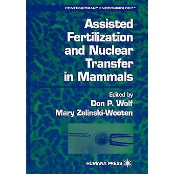 Assisted Fertilization and Nuclear Transfer in Mammals by Wolf & Don P.