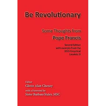 Be Revolutionary Some Thoughts from Pope Francis by Francis & Pope