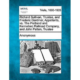 Richard Sullivan Treuhänder und Frederic Gardiner Beschwerdeführer gegen die Portland und Kennebec Railroad Company und John Patten Treuhänder von anonym