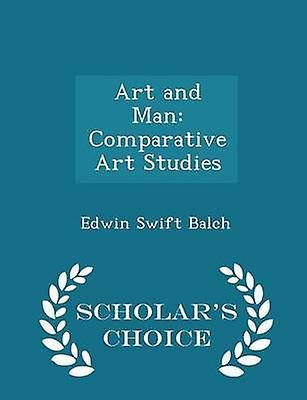 Art and Man Comparative Art Studies  Scholars Choice Edition by Balch & Edwin Swift