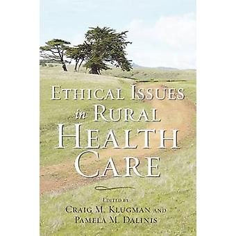 Ethical Issues in Rural Health Care by Klugman & Craig M.