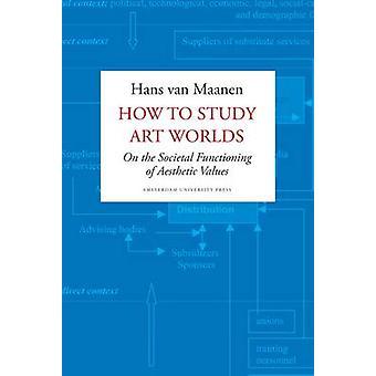 How to Study Art Worlds by Maanen & Hans van