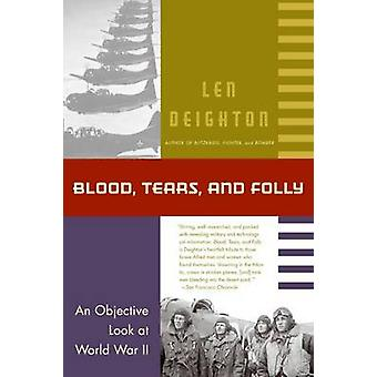 Blood - Tears - and Folly - An Objective Look at World War II by Len D