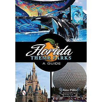 Florida Theme Parks - A Guide by Alex Miller - 9780764343339 Book