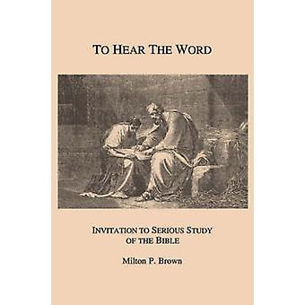 To Hear the Word - Invitation to Serious Study of the Bible by Milton