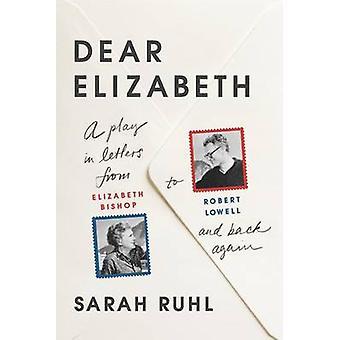 Dear Elizabeth - A Play in Letters from Elizabeth Bishop to Robert Low