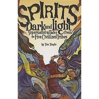 Spirits Dark and Light - Supernatural Tales from the Five Civilized Tr