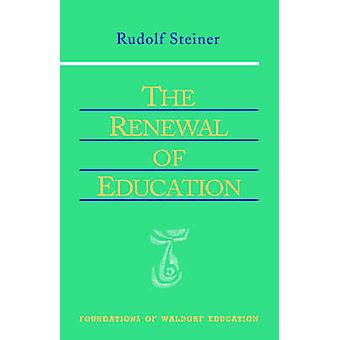 The Renewal of Education (2nd Revised edition) by Rudolf Steiner - E.