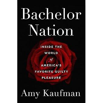 Bachelor Nation - Inside the World of America's Favorite Guilty Pleasu