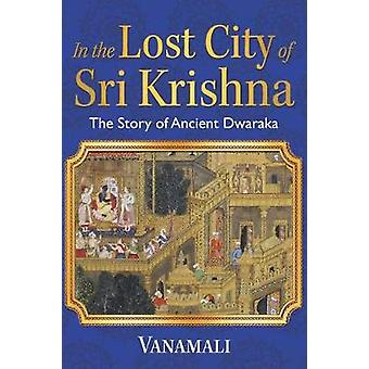 In the Lost City of Sri Krishna - The Story of Ancient Dwaraka by Vana