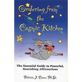 Ordering from the Cosmic Kitchen - The Essential Guide to Powerful - N