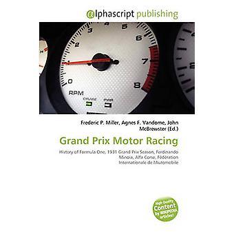 Grand Prix Motor Racing by Frederic P Miller - Agnes F Vandome - John