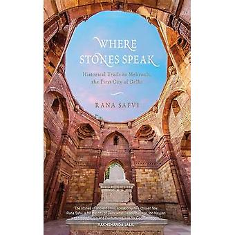 Where Stones Speak - Historical Trails in Mehrauli - the First City Of