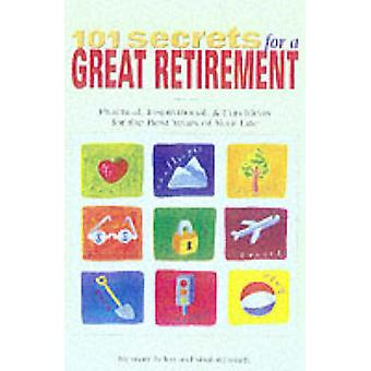 101 Secrets for a Great Retirement - Practical - Inspirational and Fun