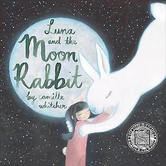 Luna and the Moon Rabbit by Camille Whitcher - 9781912233250 Book