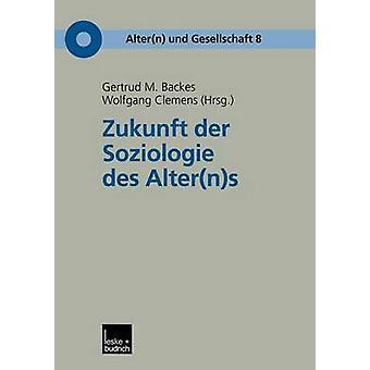 Zukunft Der Soziologie Des AlternS by Backes & Gertrud M.