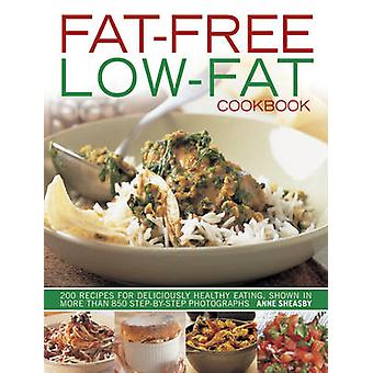 Fat-free - Low-fat Cookbook - 200 Recipes for Deliciously Healthy Eati