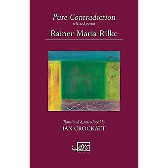 Pure Contradiction Selected Poems by Rilke & Rainer Maria