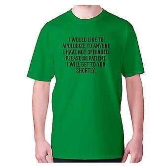 Mens divertente malinconia t-shirt slogan tee offensivo esilarante - vorrei scusarmi con chiunque non ho offeso. Per favore, sii paziente.