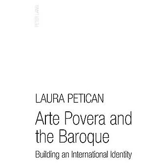 Arte Povera and the Baroque  Building an International Identity by Laura Petican