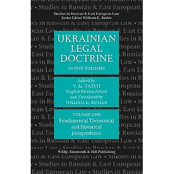 Ukrainian Legal Doctrine Volume 1 Fundamental Theoretical and Historical Jurisprudence by Edited by V la Tatsyi & Edited by William E Butler