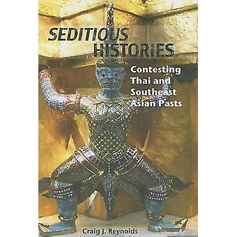 Seditious Histories - Contesting Thai and and Southeast Asian Pasts by