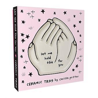 Lassen Sie mich halten, dass für Sie Keramik Tablett von Carissa Potter