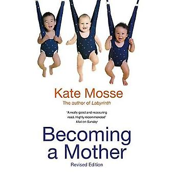 Becoming A Mother B by Mosse & Kate