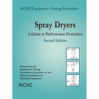 Spray Dryers A Guide to Performance Evaluation by American Institute of Chemical Engineers