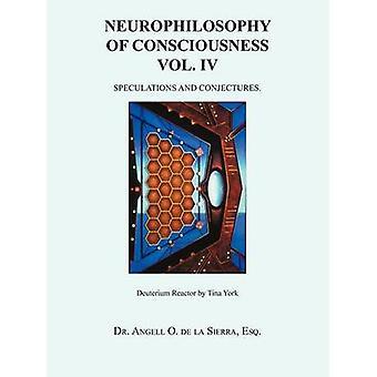 Neurophilosophy av bevissthet Vol. IV spekulasjoner og formodninger. av de la Sierra & Esq Dr Angell O.