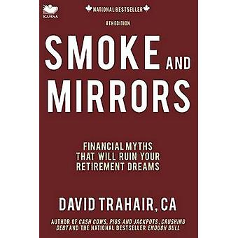 Smoke and Mirrors Financial Myths That Will Ruin Your Retirement Dreams 8th Edition by Trahair & David