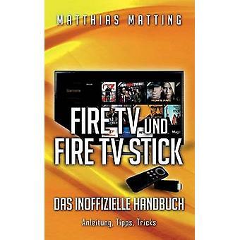 Amazon Fire TV und Fire TV Stick das inoffizielle Handbuch von Matting & Matthias