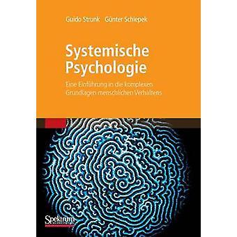 Systemische Psychologie  Eine Einfhrung in die komplexen Grundlagen menschlichen Verhaltens by Strunk & Guido