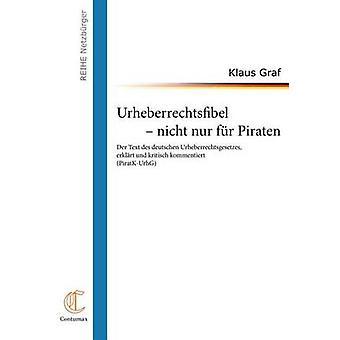 Urheberrechtsfibel nicht nur fr Piraten van Graf & Klaus